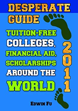 Desperate Guide: Tuition-Free Colleges, Financial Aid, Scholarships Around the World 2011 9789810858261