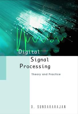 Digital Signal Processing: Theory and Practice 9789812382160