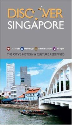 Discover Singapore: The City's History & Culture Redefined 9789812613653