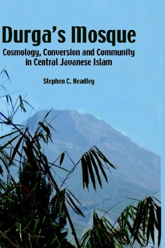 Durga's Mosque: Cosmology, Conversion and Community in Central Javanese Islam 9789812302427