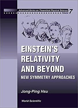 Einstein's Relativity and Beyond: New Symmetry Approaches 9789810238889