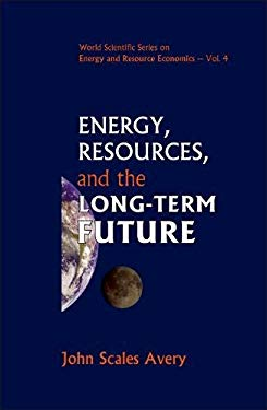 Energy, Resources, and the Long-Term Future 9789812707642