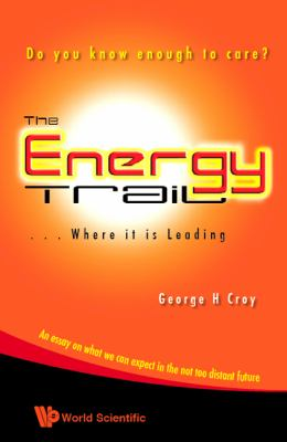 Energy Trail, the Where It Is Leading: Do You Know Enough to Care? 9789812818577