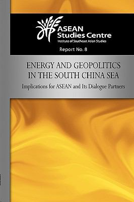 Energy and Geopolitics in the South China Sea: Implications for ASEAN and Its Dialogue Partners 9789814279239