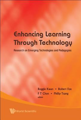 Enhancing Learning Through Technology: Research on Emerging Technologies and Pedagogies 9789812799449