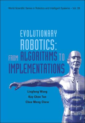 Evolutionary Robotics: From Algorithms to Implementations 9789812568700