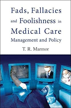 Fads, Fallacies and Foolishness in Medical Care Management and Policy 9789812566782