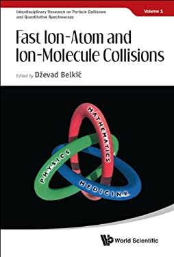 Fast Ion-Atom and Ion-Molecule Collisions 9789814407120