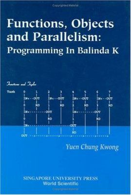 Functions, Objects and Parallelism: Programming in Balinda K 9789810240493