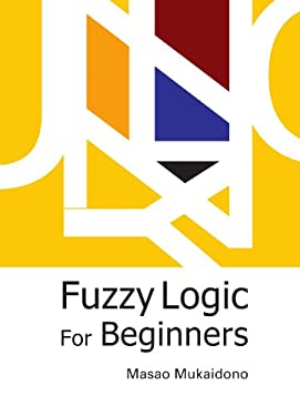 Fuzzy Logic for Beginners 9789810245344