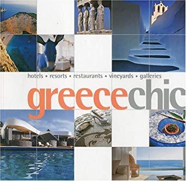 Greece Chic: Hotels, Resorts, Restaurants, Vineyards, Galleries 9789814217965