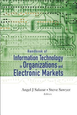 Handbook of Information Technology in Organizations and Electronic Markets 9789812564788