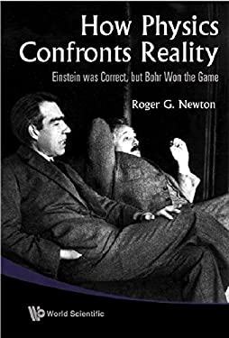 How Physics Confronts Reality: Einstein Was Correct, But Bohr Won the Game 9789814277020