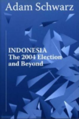 Indonesia: The 2004 Election and Beyond 9789812302441