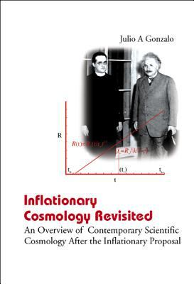 Inflationary Cosmology Revisited: An Overview of Contemporary Scientific Cosmology After the Inflationary Proposal 9789812561510