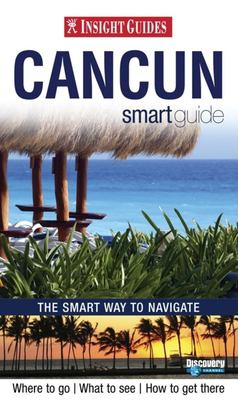 Insight Guide Cancun & the Yucatan Smart Guide 9789812587459