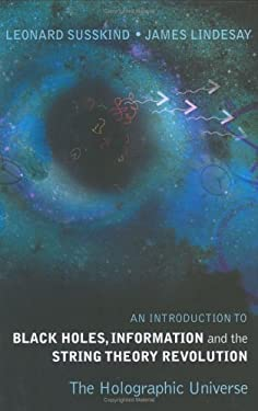 An Introduction to Black Holes, Information and the String Theory Revolution: The Holographic Universe 9789812560834