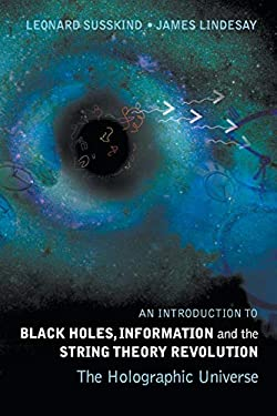 An Introduction to Black Holes, Information and the String Theory Revolution: The Holographic Universe 9789812561312