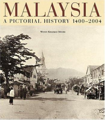 Malaysia: A Pictorial History 1400 - 2004 9789814068772