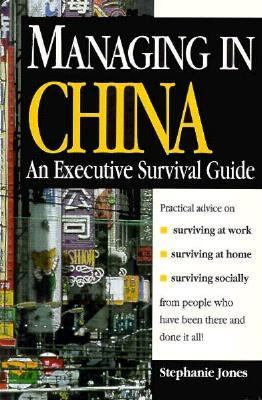 Managing in China: An Executive Survival Guide 9789810080860