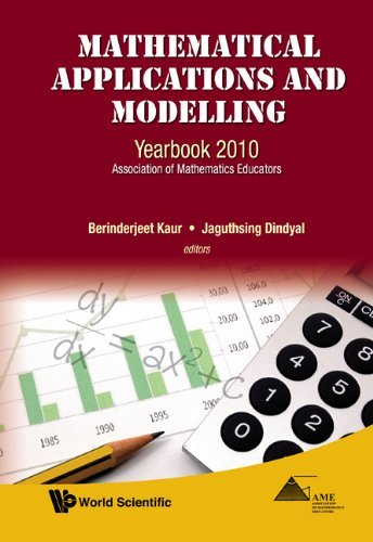 Mathematical Applications and Modelling: Yearbook 2010, Association of Mathematics Educators Berinderjeet Kaur, Jaguthsing Dindyal