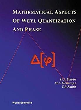 Mathematical Aspects of Weyl Quantization and Phase 9789810239190