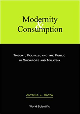 Modernity and Consumption: Theory, Politics, and the Public in Singapore and Malaysia 9789812380296