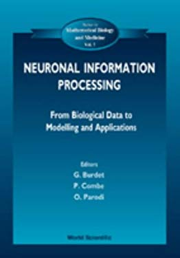 Neuronal Information Processing, from Biological Data to Modelling and Application 9789810238261
