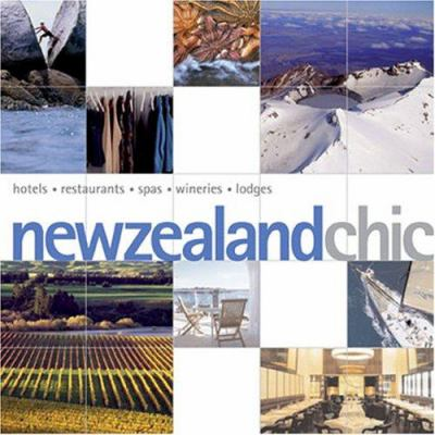 New Zealand Chic: Hotels, Restaurants, Spas, Wineries, Lodges 9789814155892