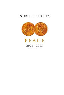Nobel Lectures in Peace 2001-2005 9789812794321