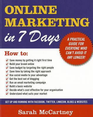 Online Marketing in 7 Days!: All You Need to Get Up and Running in a Week 9789814328197