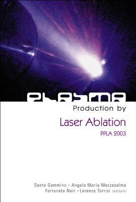 Plasma Production by Laser Ablation: Ppla 2003 9789812389435