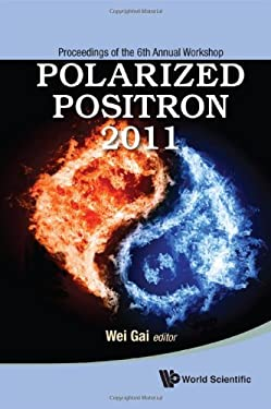 Polarized Positron 2011: Proceedings of the 6th Annual Workshop 9789814401036