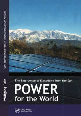 Power for the World: The Emergence of Electricity from the Sun 9789814303378