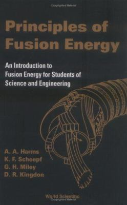 Principles of Fusion Energy: An Introduction to Fusion Energy for Students of Science and Engineering 9789812380333