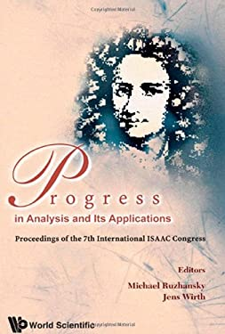 Progress in Analysis and Its Applications: Proceedings of the 7th International ISAAC Congress, Imperial College London, UK, 13-18 July 2009 9789814313162