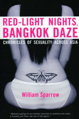 Red-Light Nights, Bangkok Daze: Chronicles of Sexuality Across Asia 9789810810764