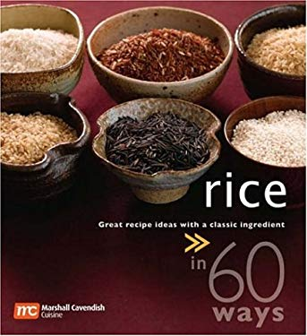 Rice in 60 Ways: Great Recipe Ideas with a Classic Ingredient 9789812612335
