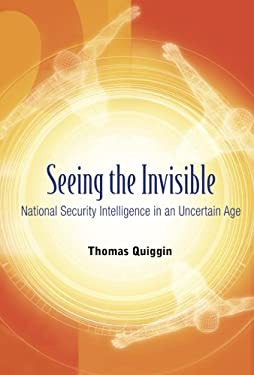 Seeing the Invisible: National Security Intelligence in an Uncertain Age 9789812704825