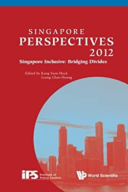 Singapore Perspectives 2012: Singapore Inclusive: Bridging Divides 9789814407854