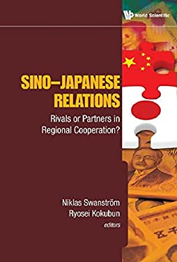 Sino Japanese Relations: Rivals or Partners in Regional Cooperation? 9789814383554