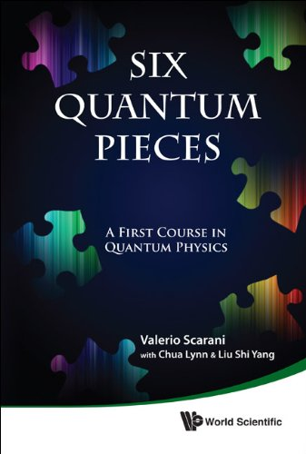 Six Quantum Pieces: A First Course in Quantum Physics 9789814327541