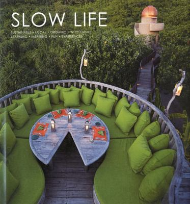 Slow Life: Sustainable, Local, Organic, Wholesome, Learning, Inspiring, Fun, Experiences 9789814217385