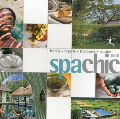 Spa Chic Asia: Spas Receips Treatments 9789814217422