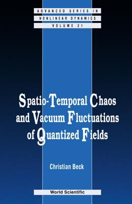 Spatio-Temporal Chaos & Vacuum Fluctuations of Quantized Fields 9789810247980