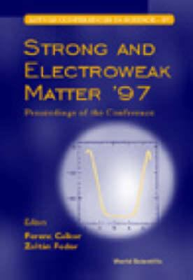 Strong and Electroweak Matter '97: Proce 9789810232573