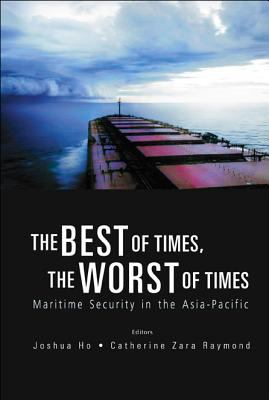 The Best of Times, the Worst of Times: Maritime Security in the Asia-Pacific 9789812563217