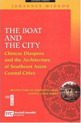 The Boat and the City: Chinese Diaspora and the Architecture of Southeast Asian Coastal Cities 9789812102539