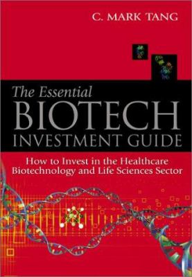 The Essential Biotech Investment Guide: How to Invest in the Healthcare Biotechnology and Life Sciences Sector 9789812381392