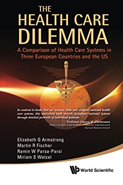 The Health Care Dilemma: A Comparison of Health Care Systems in Three European Countries and the US 9789814313971
